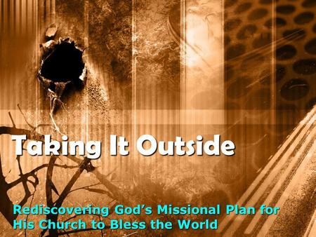 Taking It Outside Rediscovering God's Missional Plan for His Church to Bless the World.