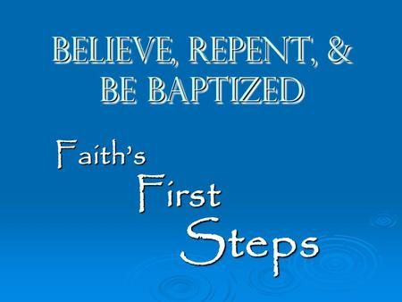 Believe, Repent, & be Baptized Faith'sFirstSteps.
