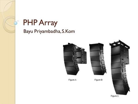PHP Array Bayu Priyambadha, S.Kom. Array Array is collection of data that is saved in some place together and it is can accessed using index key 2 Kinds.
