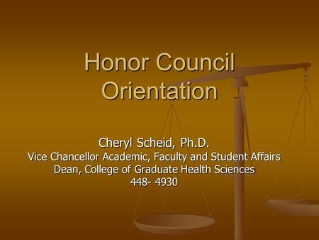 Honor Council Orientation Cheryl Scheid, Ph.D. Vice Chancellor Academic, Faculty and Student Affairs Dean, College of Graduate Health Sciences 448- 4930.