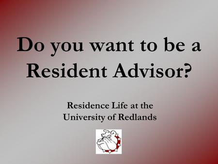 Do you want to be a Resident Advisor? Residence Life at the University of Redlands.