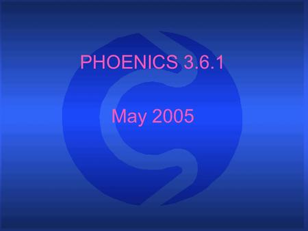 PHOENICS 3.6.1 May 2005. What is PHOENICS P arabolic H yperbolic O r E lliptic N umerical I ntegration C ode S eries PHOENICS is a general-purpose CFD.