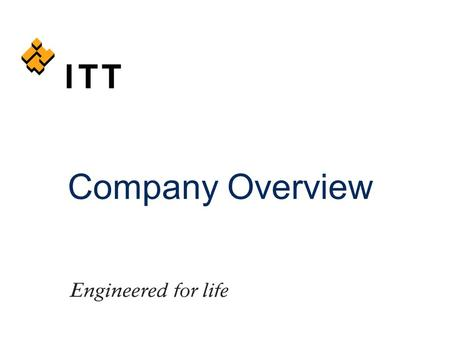 Company Overview. November 24, 20142 This is ITT High-tech engineering and <strong>manufacturing</strong> company $11 billion in revenues 40,000 employees Delivering extraordinary.