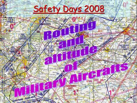 Safety Days 2008. Rappel –Position of ULM/DPM in Belgian Airspace Class G and others Week or Week End Crossing of Mil CTRs Military Jet flights below.