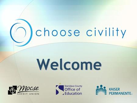 Welcome. Why Civility? Core community value Civil dialogue is critical in decision- making Role models for children.