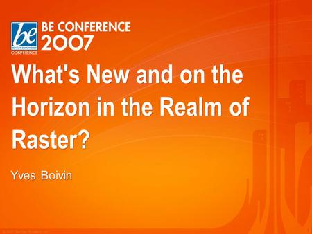 © 2007 Bentley Systems, Inc. 1 What's New and on the Horizon in the Realm of Raster? Yves Boivin.