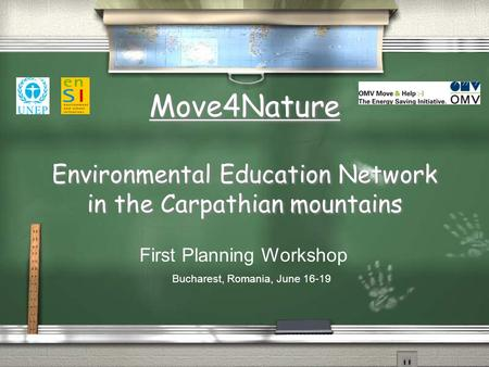 Move4Nature Environmental Education Network in the Carpathian mountains First Planning Workshop Bucharest, Romania, June 16-19.