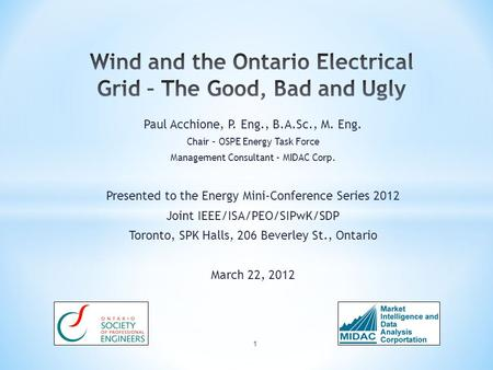 Paul Acchione, P. Eng., B.A.Sc., M. Eng. Chair – OSPE Energy Task Force Management Consultant – MIDAC Corp. Presented to the Energy Mini-Conference Series.