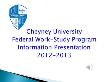 Cheyney University Federal Work-Study Program Information Presentation 2012-2013.