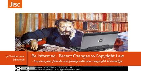 30 October 2014 Edinburgh Be Informed: Recent Changes to Copyright Law - Impress your friends and family with your copyright knowledge.