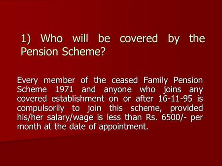 1) Who will be covered by the Pension Scheme? Every member of the ceased Family Pension Scheme 1971 and anyone who joins any covered establishment on or.