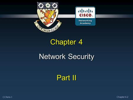 CCNA4-1 Chapter 4-2 Chapter 4 Network Security Part II.