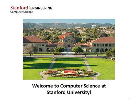 Welcome to Computer Science at Stanford University! 1.