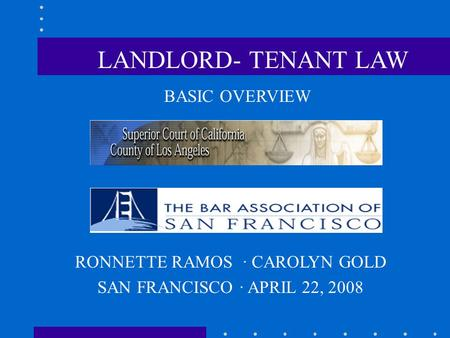 BASIC OVERVIEW RONNETTE RAMOS · CAROLYN GOLD SAN FRANCISCO · APRIL 22, 2008 LANDLORD- TENANT LAW.