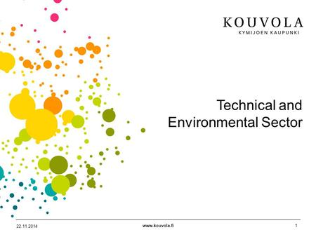 Www.kouvola.fi1 22.11.2014 Technical and Environmental Sector.
