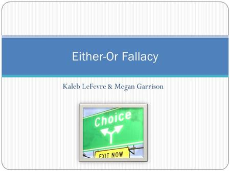 Kaleb LeFevre & Megan Garrison Either-Or Fallacy.
