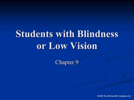 © 2009 The McGraw-Hill Companies, Inc. Students with Blindness or Low Vision Chapter 9.