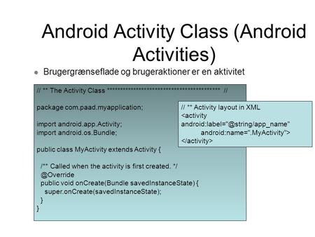 Android Activity Class (Android Activities) Brugergrænseflade og brugeraktioner er en aktivitet // ** The Activity Class ******************************************