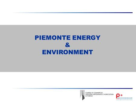 PIEMONTE ENERGY & ENVIRONMENT. Environment & Energy: international trends In the world:  New global investment in clean energy reached $243 billion in.
