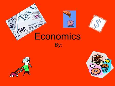 Economics By:. Directions: Read the sentences on the following slides with your group. Decide what you think the word at the top of the slide means based.