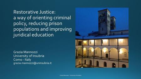 Theoretical balancing of sanction systems More humane Less humane neutralisation retribution deterrence Restorative justice Human rights Grazia Mannozzi.