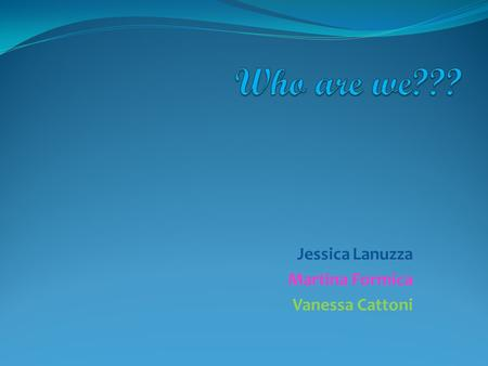 Jessica Lanuzza Martina Formica Vanessa Cattoni. Our school is taking part in the COMENIUS project for the second time.