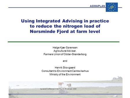 AGWAPLAN Agwaplan konference in Herning, 14.-15. January 2009 Side 1 · · Using Integrated Advising in practice to reduce the nitrogen load of Norsminde.
