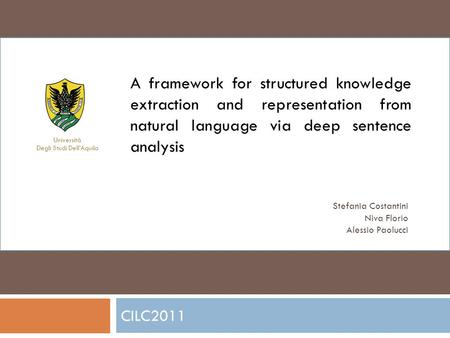 CILC2011 A framework for structured knowledge extraction and representation from natural language via deep sentence analysis Stefania Costantini Niva Florio.