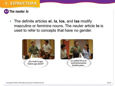 Copyright © 2008 Vista Higher Learning. All rights reserved. 9.3–1 The definite articles el, la, los, and las modify masculine or feminine nouns. The neuter.