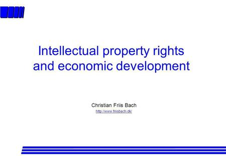 Christian Friis Bach  Intellectual property rights and economic development.
