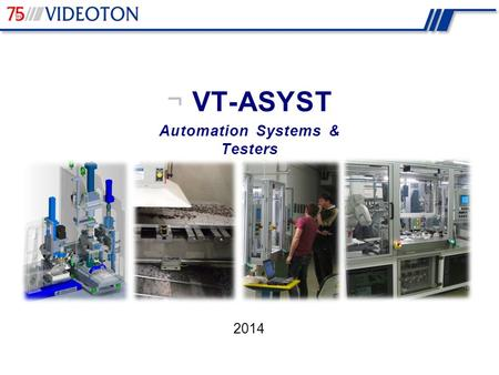 2014 ¬ VT-ASYST Automation Systems & Testers. Facts of VIDEOTON Group ¬ VT-ASYST  A privately owned, financially strong, vertically integrated industrial.