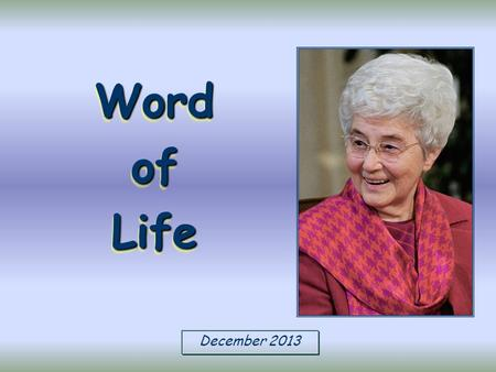 December 2013 Word of Life «May the Lord make you increase and abound in love for one another and for all » (1 Tess 3,12).