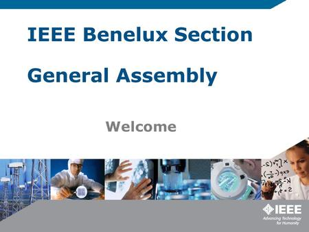 IEEE Benelux Section General Assembly Welcome. Program 19:30-20:00 General Assembly Meet the Fellows 20:00-20:30Geert Leus: Trends in Signal Processing.