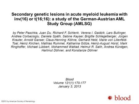 Secondary genetic lesions in acute myeloid leukemia with inv(16) or t(16;16): a study of the German-Austrian AML Study Group (AMLSG)‏ by Peter Paschka,