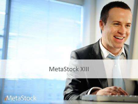 MetaStock XIII. New Features Overview EcoStat SectorStat Local Data MetaStock Forecaster Snapshot Data for End of Day New Systems and Indicators.