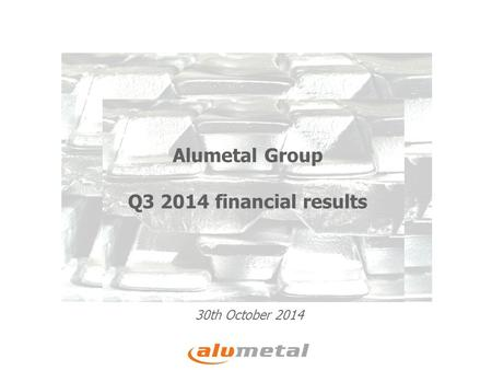 30th October 2014 Alumetal Group Q3 2014 financial results.