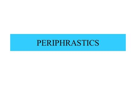 PERIPHRASTICS. ACTIVE PERIPHRASTIC FUTURE ACTIVE PARTICIPLE + FORM OF SUM It expresses a future or an intended action. Pres.amaturus,a,umsum I am about.