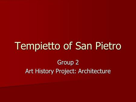 Tempietto of San Pietro Group 2 Art History Project: Architecture.