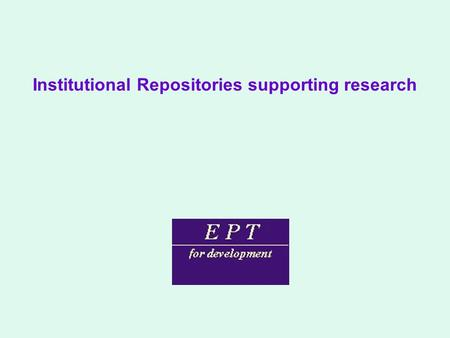 Institutional Repositories supporting research. Open Access Institutional Repositories (OA Archives) What are OA IRs? How do they work? Who do they benefit: