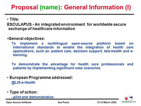 Open Source Software Sao Paulo 13-15 March 2002 Proposal (name): General Information (I) Title: ESCULAPUS - An integrated environment for worldwide secure.
