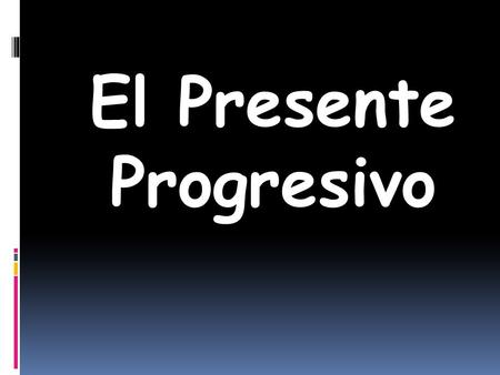 El Presente Progresivo. We use Present Tense to talk about what is happening now, in the present. Hablo = I talk or I am talking.