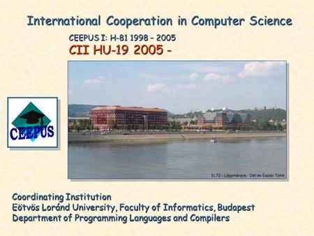 Coordinating Institution Eötvös Loránd University, Faculty of Informatics, Budapest Department of Programming Languages and Compilers International Cooperation.