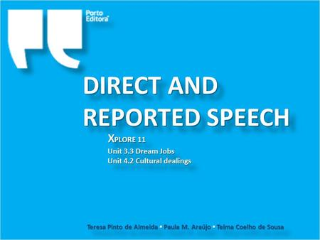 DIRECT AND REPORTED SPEECH Unit 3.3 Dream Jobs Unit 4.2 Cultural dealings Unit 3.3 Dream Jobs Unit 4.2 Cultural dealings Teresa Pinto de Almeida ▪ Paula.