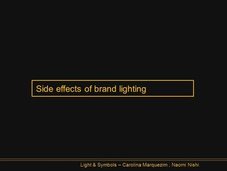 Side effects of brand lighting Light & Symbols – Carolina Marquezim, Naomi Nishi.
