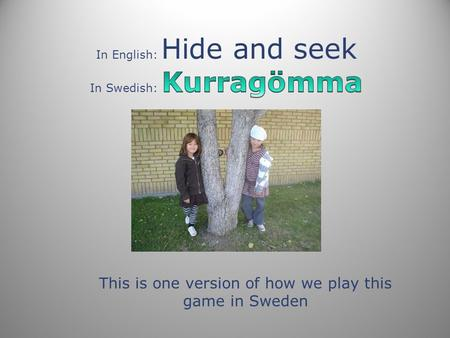 This is one version of how we play this game in Sweden.