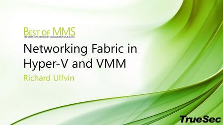 Networking Fabric in Hyper-V and VMM Richard Ulfvin.