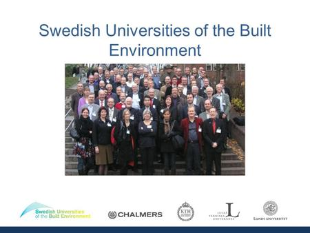 Swedish Universities of the Built Environment. Participating universities A collaboration between research groups involved in education of Civil Engineers.