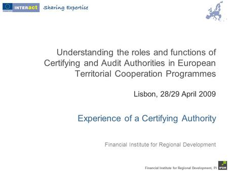 Financial Institute for Regional Development, PI Understanding the roles and functions of Certifying and Audit Authorities in European Territorial Cooperation.