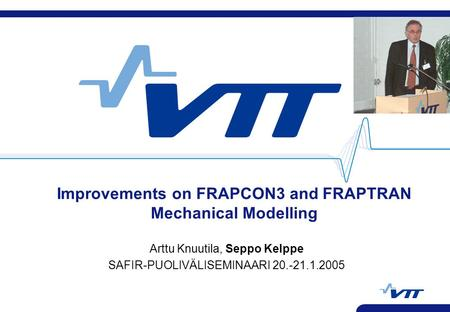 Improvements on FRAPCON3 and FRAPTRAN Mechanical Modelling Arttu Knuutila, Seppo Kelppe SAFIR-PUOLIVÄLISEMINAARI 20.-21.1.2005.