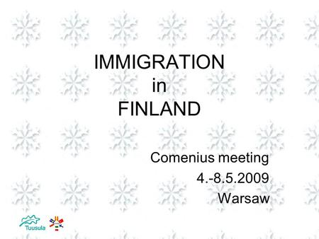 IMMIGRATION in FINLAND Comenius meeting 4.-8.5.2009 Warsaw.